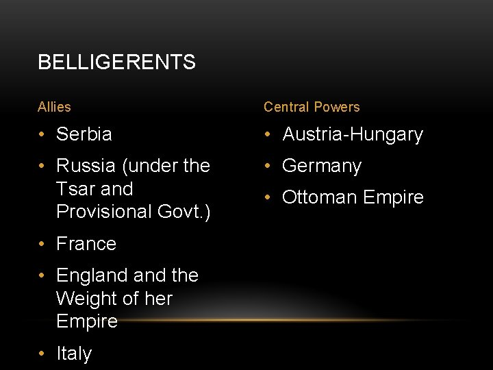 BELLIGERENTS Allies Central Powers • Serbia • Austria-Hungary • Russia (under the Tsar and