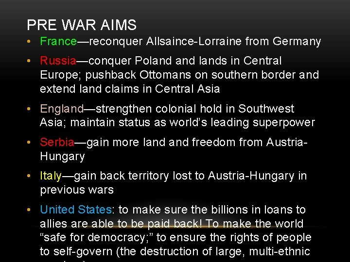 PRE WAR AIMS • France—reconquer Allsaince-Lorraine from Germany • Russia—conquer Polands in Central Europe;