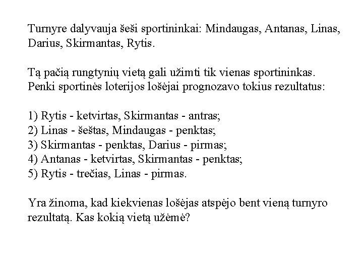 Turnyre dalyvauja šeši sportininkai: Mindaugas, Antanas, Linas, Darius, Skirmantas, Rytis. Tą pačią rungtynių vietą