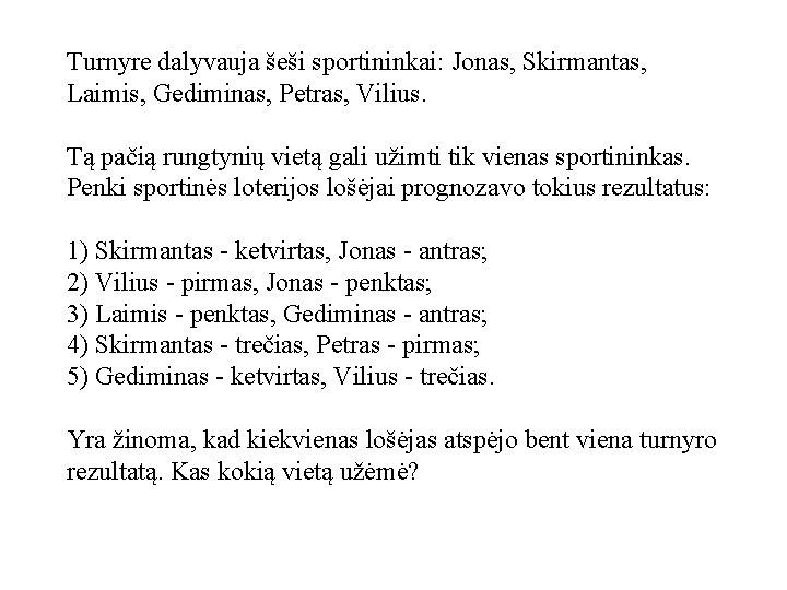 Turnyre dalyvauja šeši sportininkai: Jonas, Skirmantas, Laimis, Gediminas, Petras, Vilius. Tą pačią rungtynių vietą