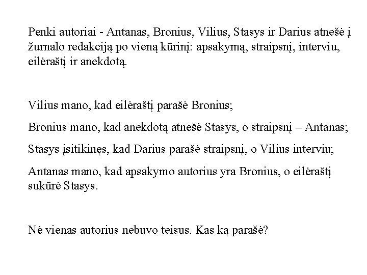Penki autoriai - Antanas, Bronius, Vilius, Stasys ir Darius atnešė į žurnalo redakciją po