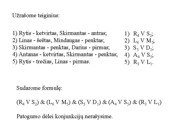 Užrašome teiginius: 1) Rytis - ketvirtas, Skirmantas - antras; 2) Linas - šeštas, Mindaugas