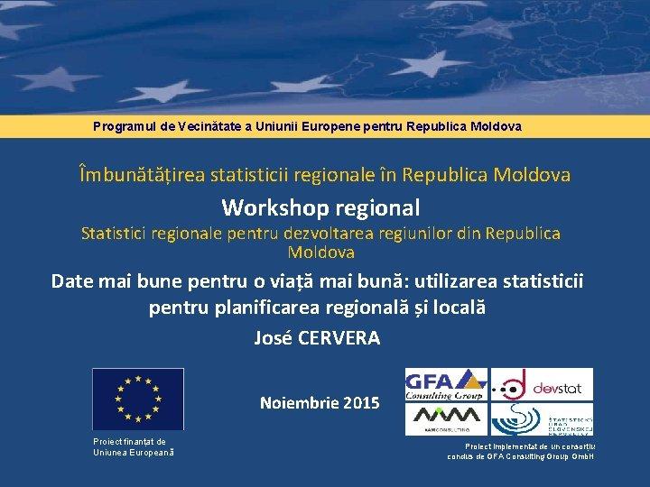 Programul de Vecinătate a Uniunii Europene pentru Republica Moldova Îmbunătățirea statisticii regionale în Republica