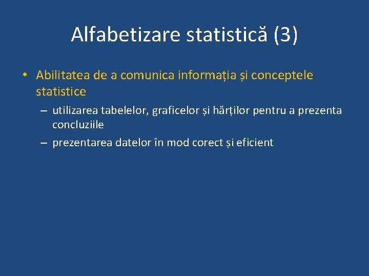 Alfabetizare statistică (3) • Abilitatea de a comunica informația și conceptele statistice – utilizarea