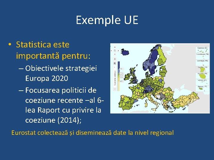 Exemple UE • Statistica este importantă pentru: – Obiectivele strategiei Europa 2020 – Focusarea