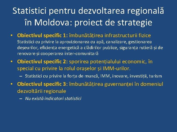 Statistici pentru dezvoltarea regională în Moldova: proiect de strategie • Obiectivul specific 1: îmbunătățirea