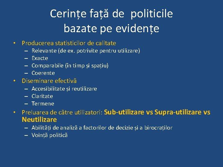 Cerințe față de politicile bazate pe evidențe • Producerea statisticilor de calitate – –