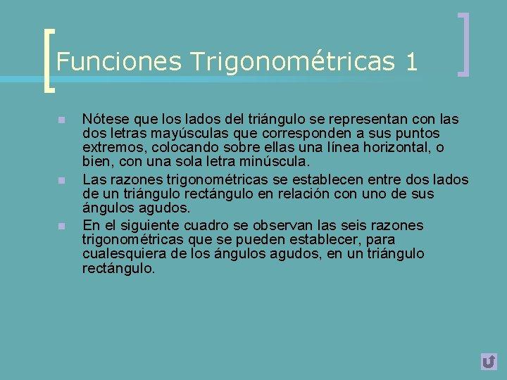 Funciones Trigonométricas 1 n n n Nótese que los lados del triángulo se representan