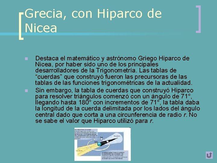 Grecia, con Hiparco de Nicea n n Destaca el matemático y astrónomo Griego Hiparco