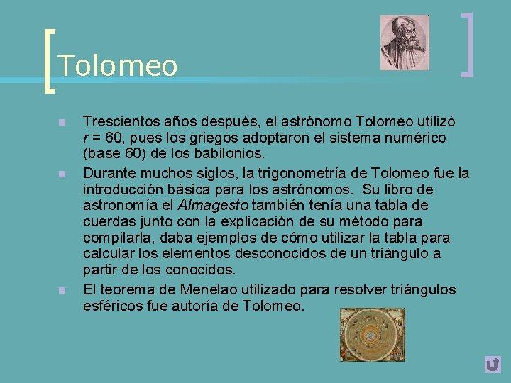 Tolomeo n n n Trescientos años después, el astrónomo Tolomeo utilizó r = 60,