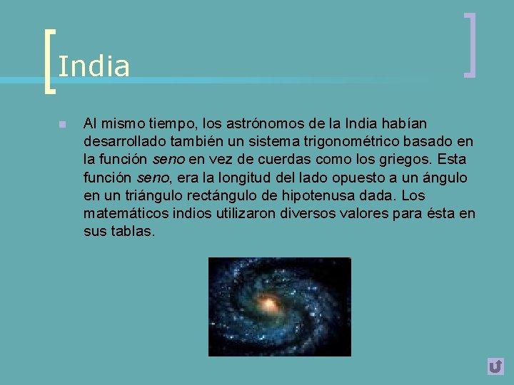 India n Al mismo tiempo, los astrónomos de la India habían desarrollado también un