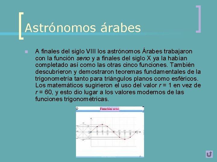 Astrónomos árabes n A finales del siglo VIII los astrónomos Árabes trabajaron con la