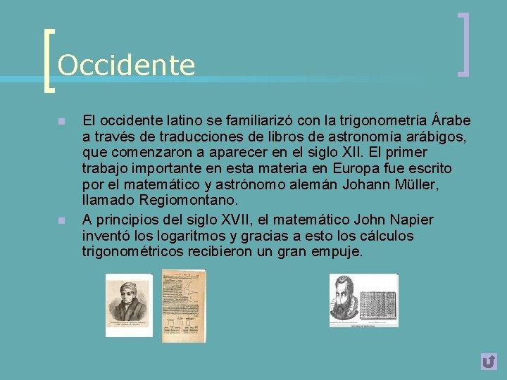 Occidente n n El occidente latino se familiarizó con la trigonometría Árabe a través
