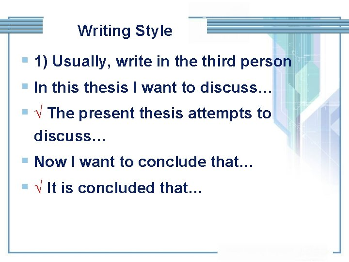 Writing Style § 1) Usually, write in the third person § In this thesis