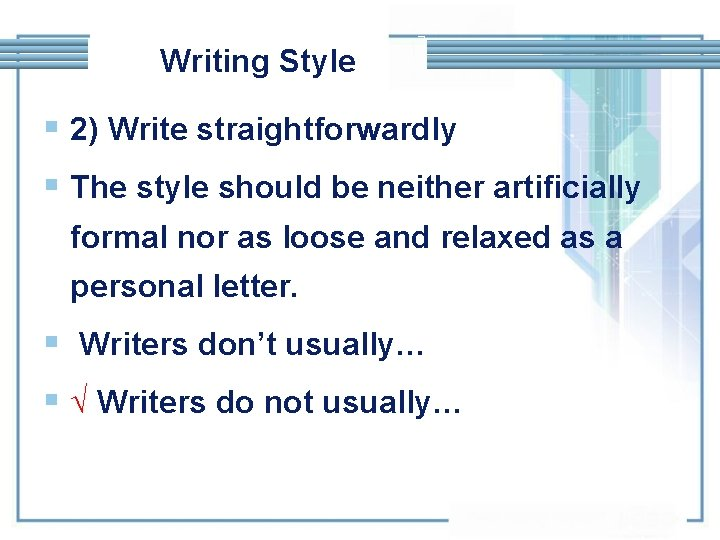 Writing Style § 2) Write straightforwardly § The style should be neither artificially formal