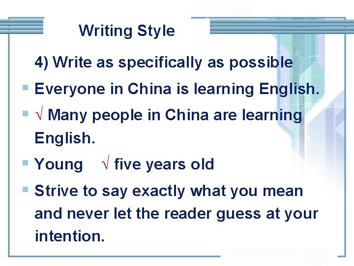 Writing Style 4) Write as specifically as possible § Everyone in China is learning