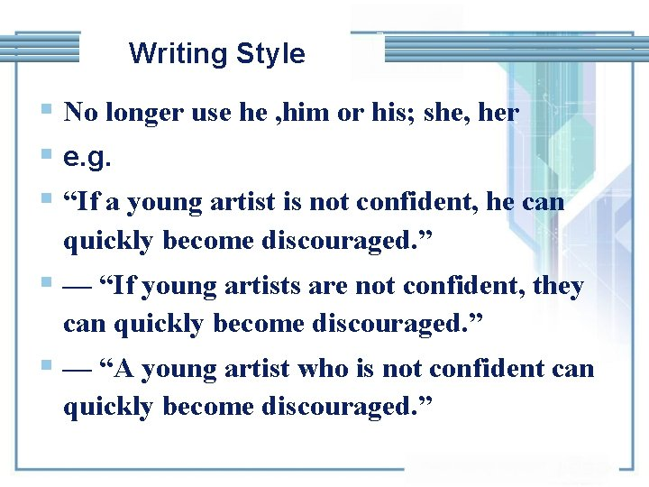 Writing Style § No longer use he , him or his; she, her §