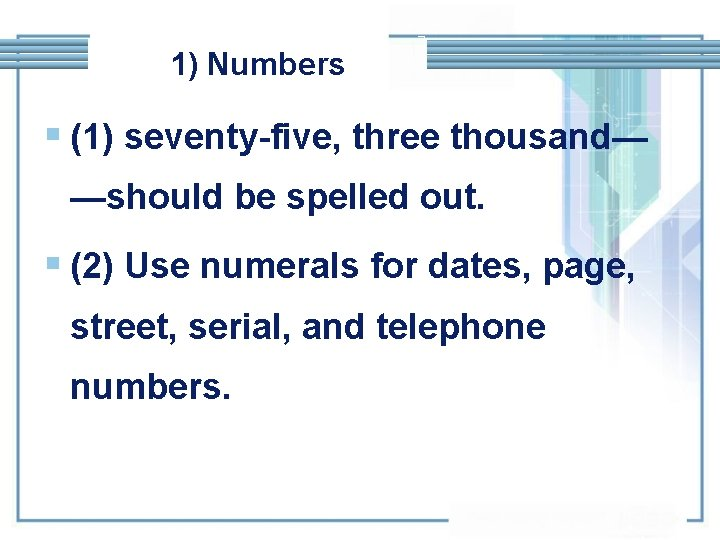 1) Numbers § (1) seventy-five, three thousand— —should be spelled out. § (2) Use