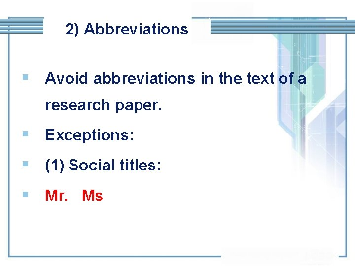 2) Abbreviations § Avoid abbreviations in the text of a research paper. § Exceptions: