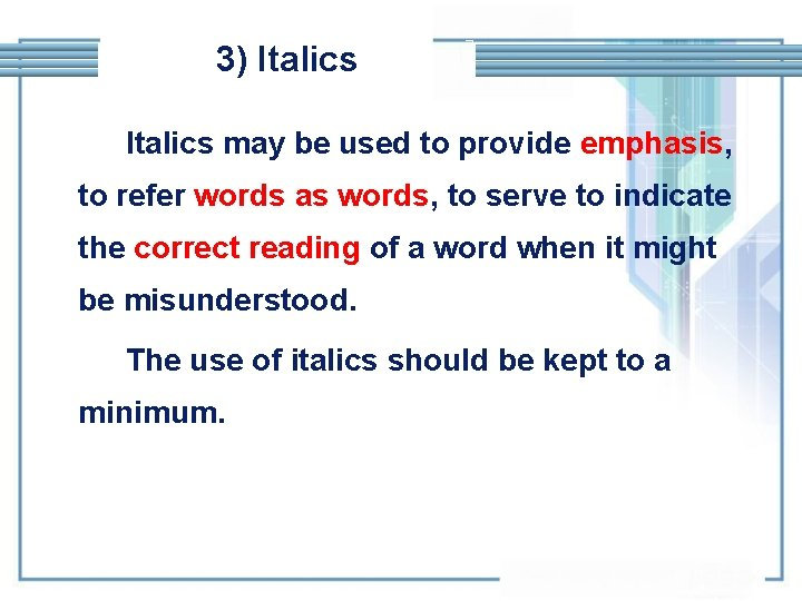 3) Italics may be used to provide emphasis, to refer words as words, to