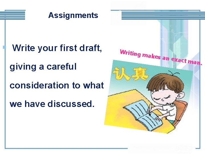 Assignments § Write your first draft, giving a careful consideration to what we have