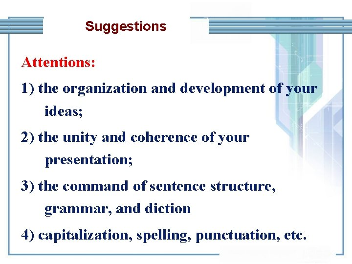 Suggestions Attentions: 1) the organization and development of your ideas; 2) the unity and