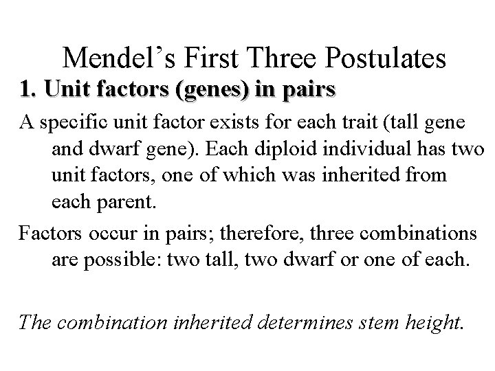 Mendel's First Three Postulates 1. Unit factors (genes) in pairs A specific unit factor