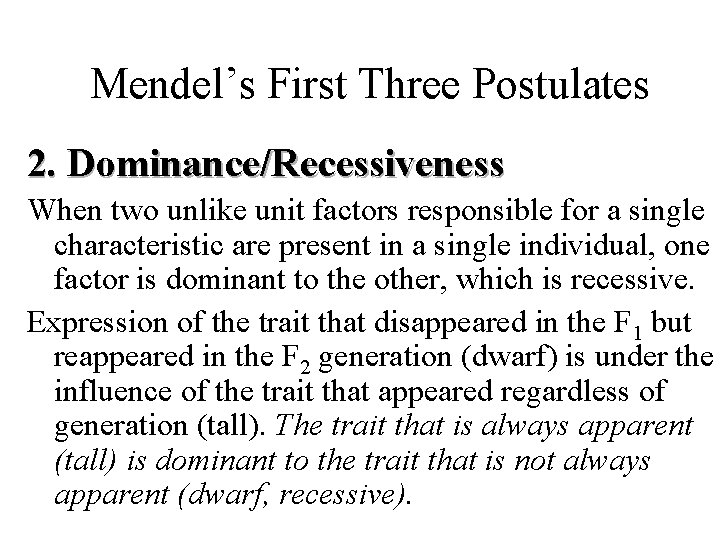 Mendel's First Three Postulates 2. Dominance/Recessiveness When two unlike unit factors responsible for a