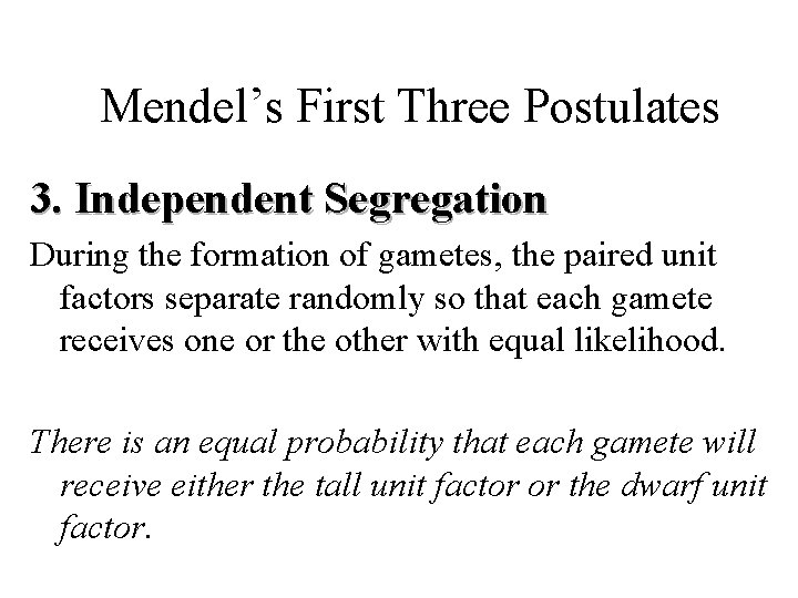 Mendel's First Three Postulates 3. Independent Segregation During the formation of gametes, the paired