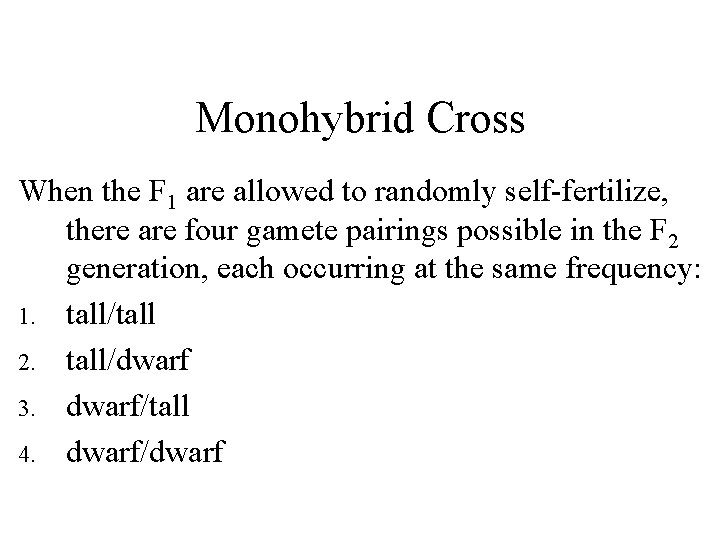 Monohybrid Cross When the F 1 are allowed to randomly self-fertilize, there are four