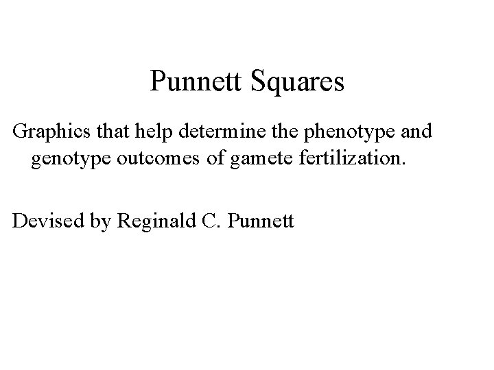 Punnett Squares Graphics that help determine the phenotype and genotype outcomes of gamete fertilization.