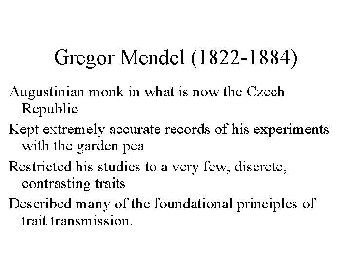Gregor Mendel (1822 -1884) Augustinian monk in what is now the Czech Republic Kept