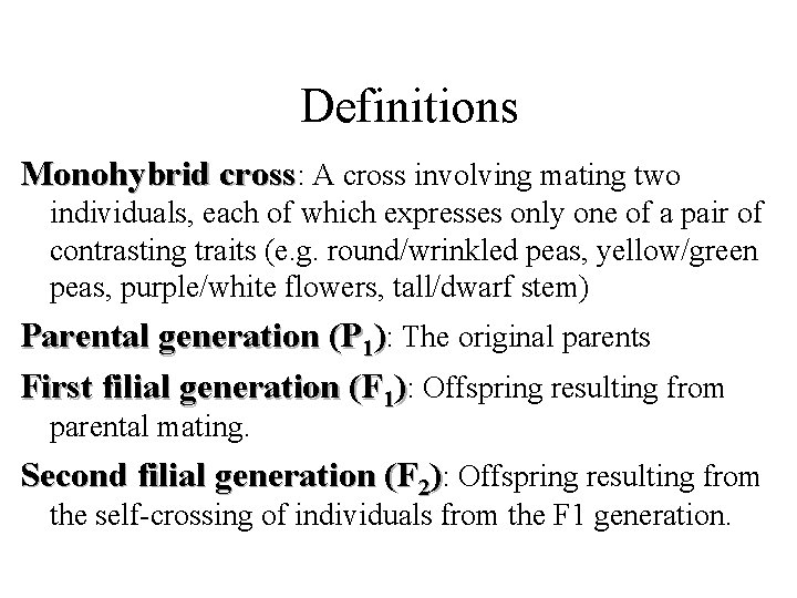 Definitions Monohybrid cross: A cross involving mating two individuals, each of which expresses only