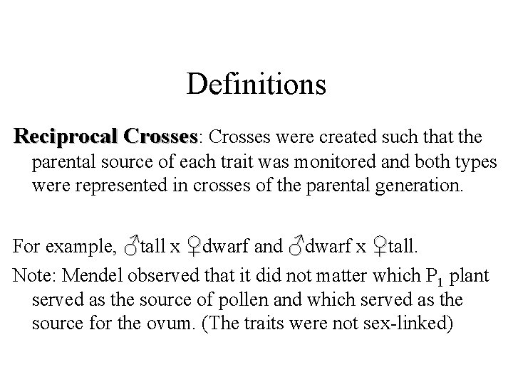 Definitions Reciprocal Crosses: Crosses were created such that the parental source of each trait