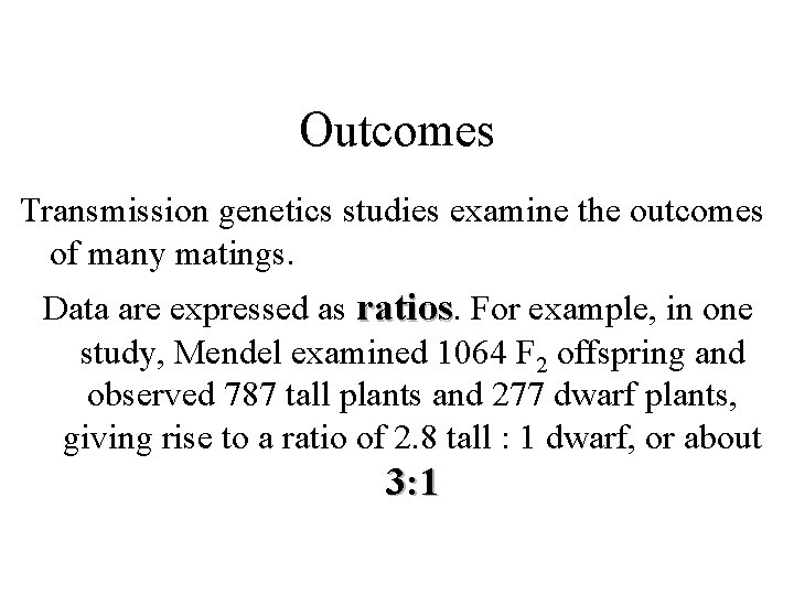 Outcomes Transmission genetics studies examine the outcomes of many matings. Data are expressed as