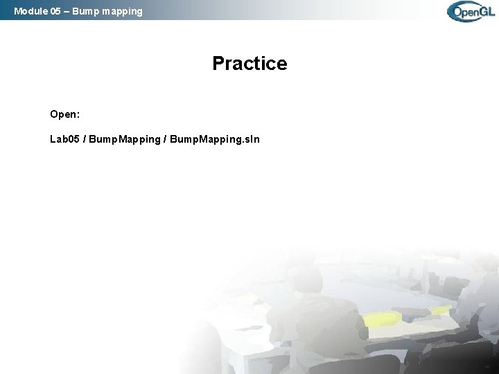 Module 05 – Bump mapping Practice Open: Lab 05 / Bump. Mapping. sln