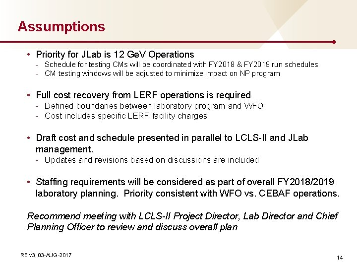 Assumptions • Priority for JLab is 12 Ge. V Operations - Schedule for testing