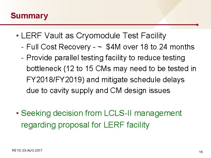 Summary • LERF Vault as Cryomodule Test Facility - Full Cost Recovery - ~