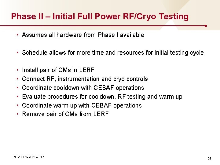 Phase II – Initial Full Power RF/Cryo Testing • Assumes all hardware from Phase