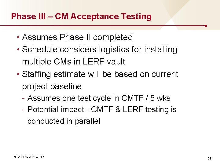 Phase III – CM Acceptance Testing • Assumes Phase II completed • Schedule considers