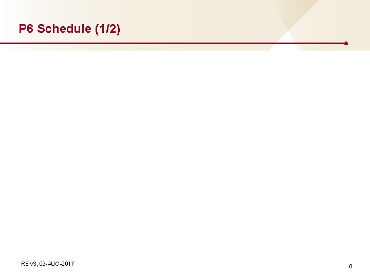P 6 Schedule (1/2) REV 3, 03 -AUG-2017 8