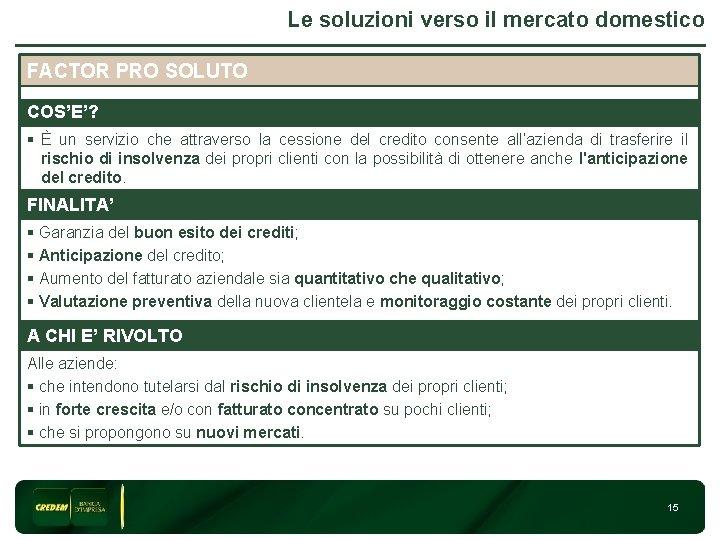 Le soluzioni verso il mercato domestico FACTOR PRO SOLUTO 3 COS'E'? § È un