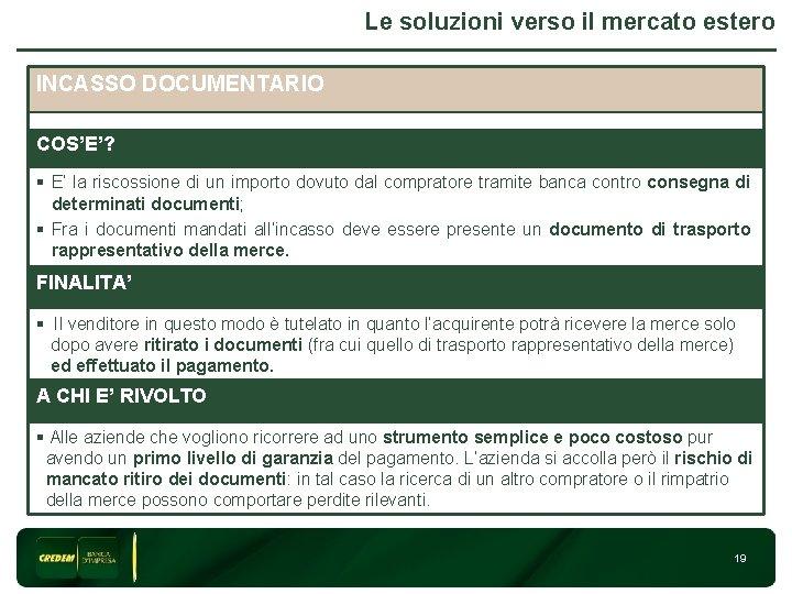 Le soluzioni verso il mercato estero INCASSO DOCUMENTARIO 3 COS'E'? § E' la riscossione