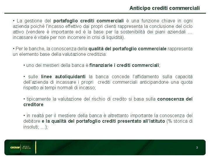 Anticipo crediti commerciali • La gestione del portafoglio crediti commerciali è una funzione chiave