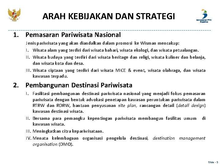ARAH KEBIJAKAN DAN STRATEGI 1. Pemasaran Pariwisata Nasional Jenis pariwisata yang akan diandalkan dalam
