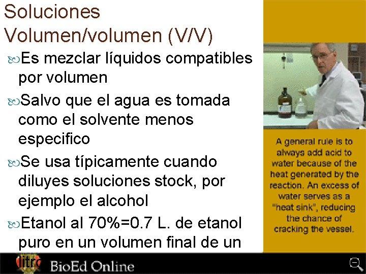 Soluciones Volumen/volumen (V/V) Es mezclar líquidos compatibles por volumen Salvo que el agua es