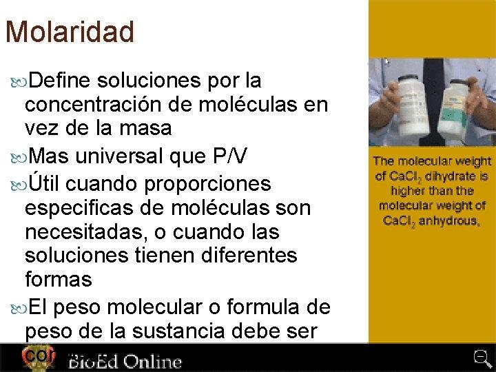 Molaridad Define soluciones por la concentración de moléculas en vez de la masa Mas