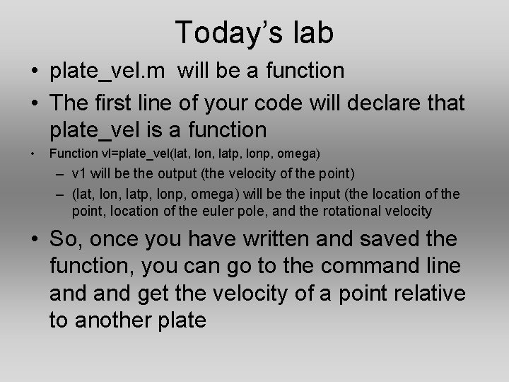Today's lab • plate_vel. m will be a function • The first line of