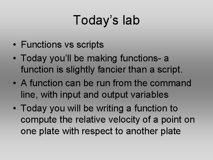 Today's lab • Functions vs scripts • Today you'll be making functions- a function