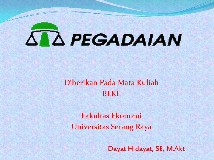 Diberikan Pada Mata Kuliah BLKL Fakultas Ekonomi Universitas Serang Raya Dayat Hidayat, SE, M.